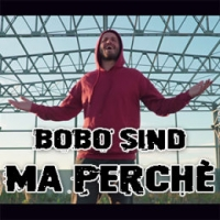 """MA PERCHE"" nuovo video-singolo per Bobo Sind"