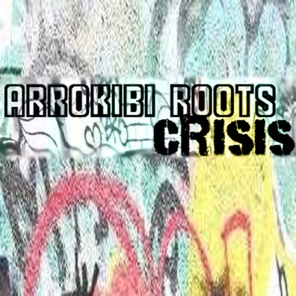 ARROKIBI ROOTS -NUOVO SINGOLO E VIDEO - CRISIS